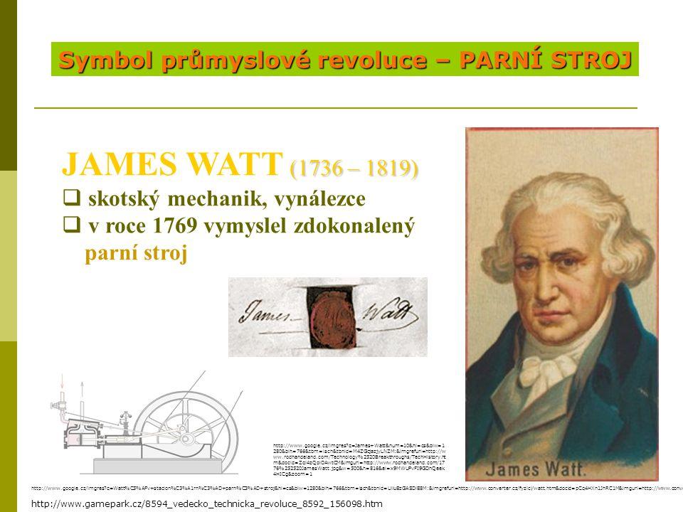JAMES WATT (1736 – 1819) Symbol průmyslové revoluce – PARNÍ STROJ
