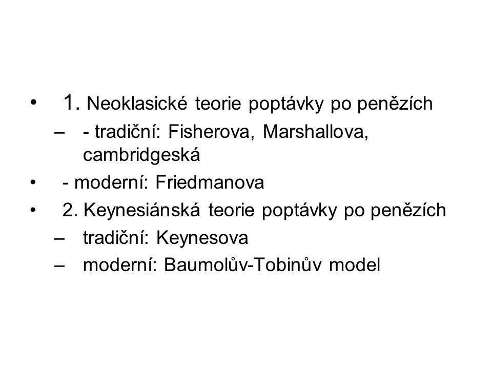 1. Neoklasické teorie poptávky po penězích