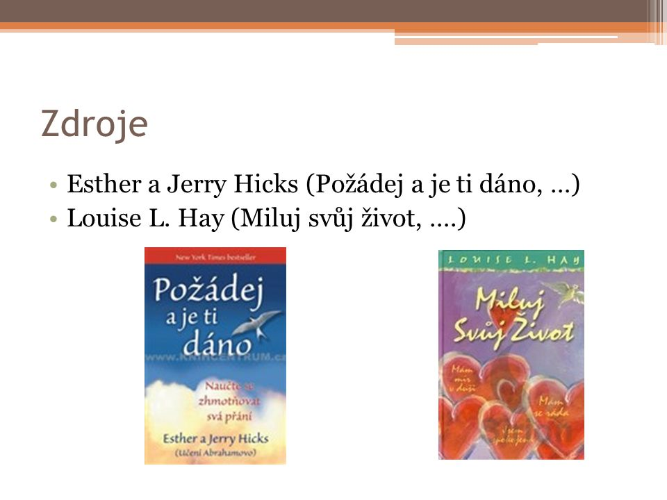 Zdroje Esther a Jerry Hicks (Požádej a je ti dáno, …)