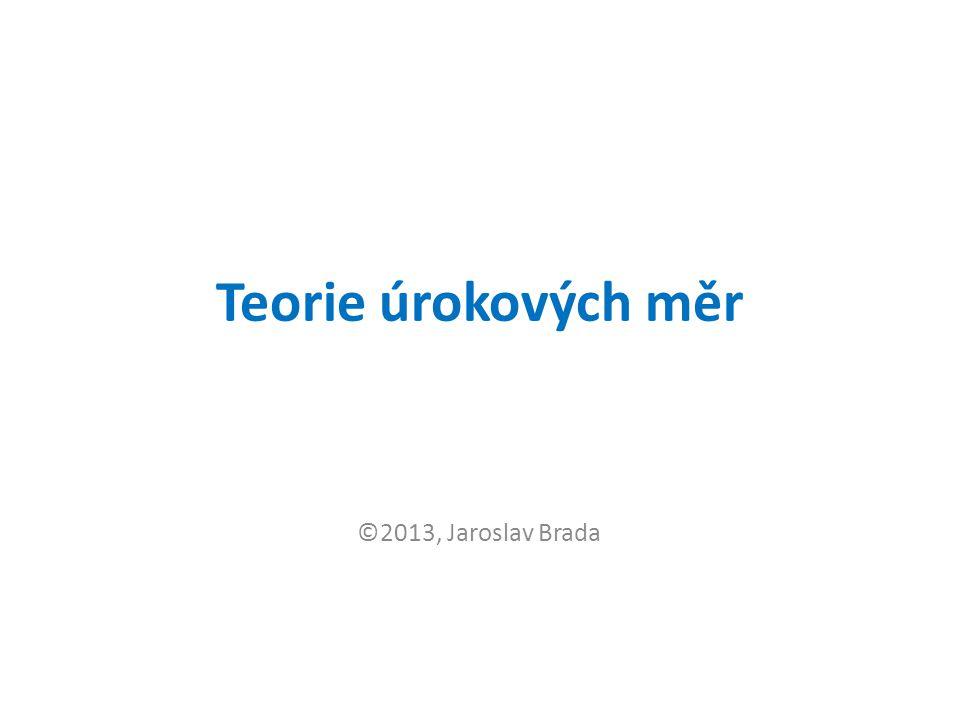 Teorie úrokových měr ©2013, Jaroslav Brada