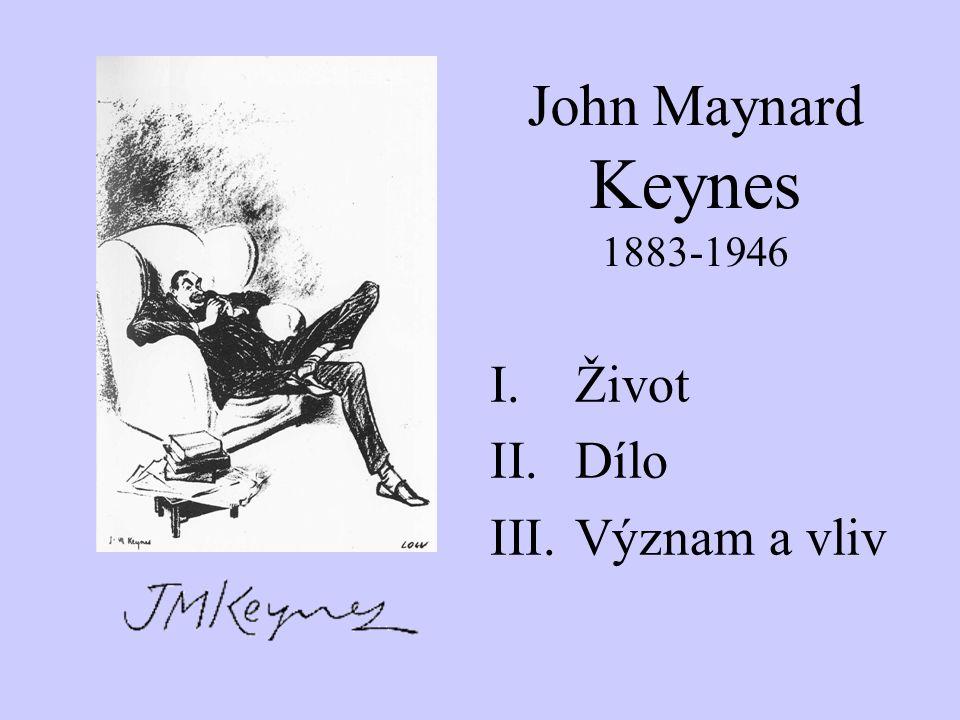 John Maynard Keynes 1883-1946 Život Dílo Význam a vliv