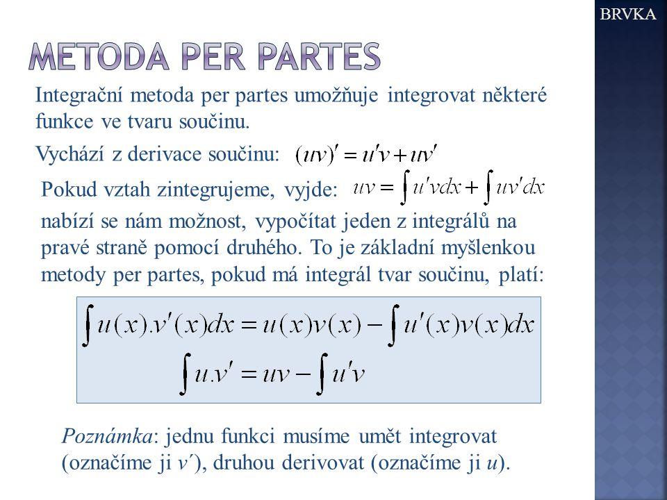 BRVKA Metoda per partes. Integrační metoda per partes umožňuje integrovat některé funkce ve tvaru součinu. Vychází z derivace součinu: