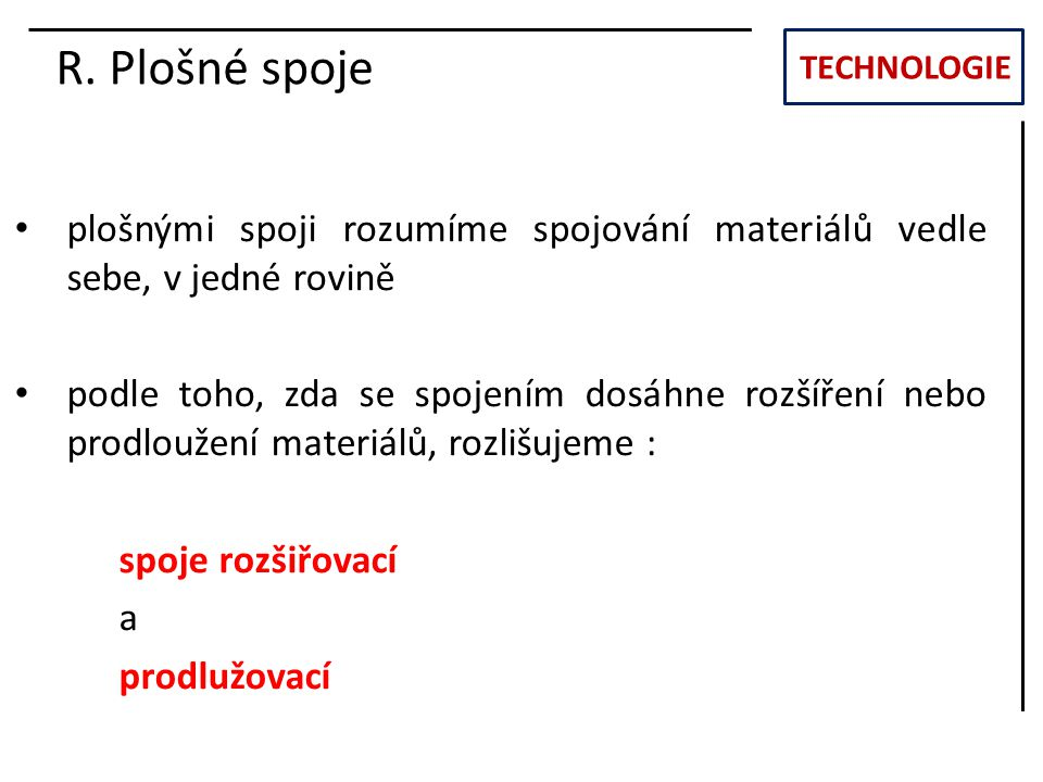 TECHNOLOGIE R. Plošné spoje. plošnými spoji rozumíme spojování materiálů vedle sebe, v jedné rovině.