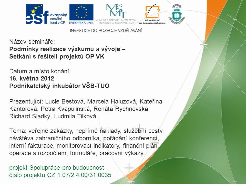 Název semináře: Podmínky realizace výzkumu a vývoje – Setkání s řešiteli projektů OP VK. Datum a místo konání: