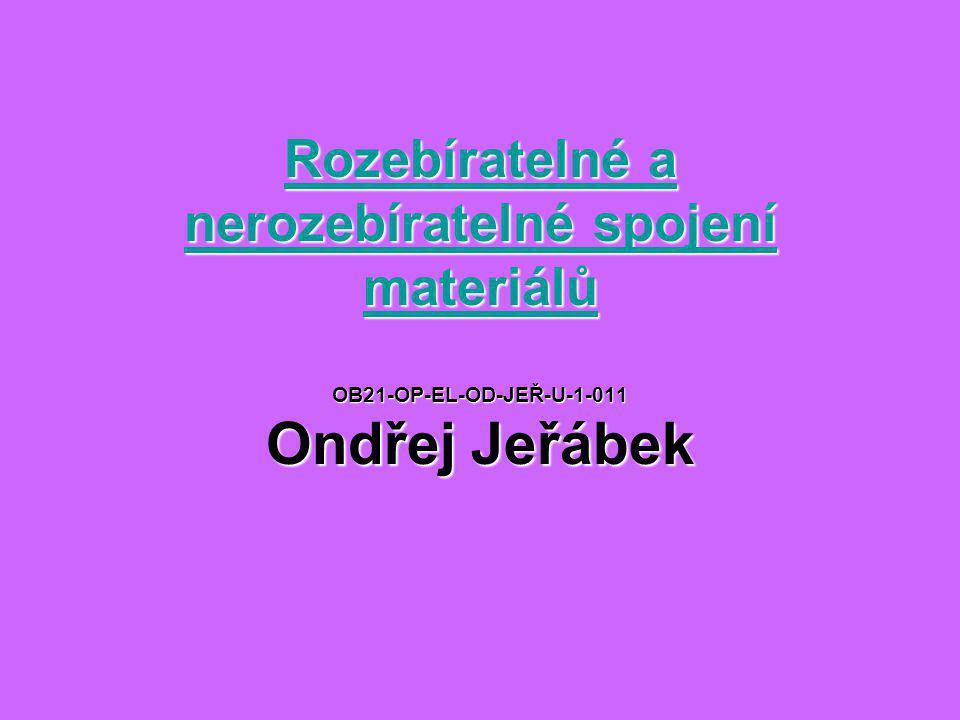 Rozebíratelné a nerozebíratelné spojení materiálů OB21-OP-EL-OD-JEŘ-U-1-011 Ondřej Jeřábek