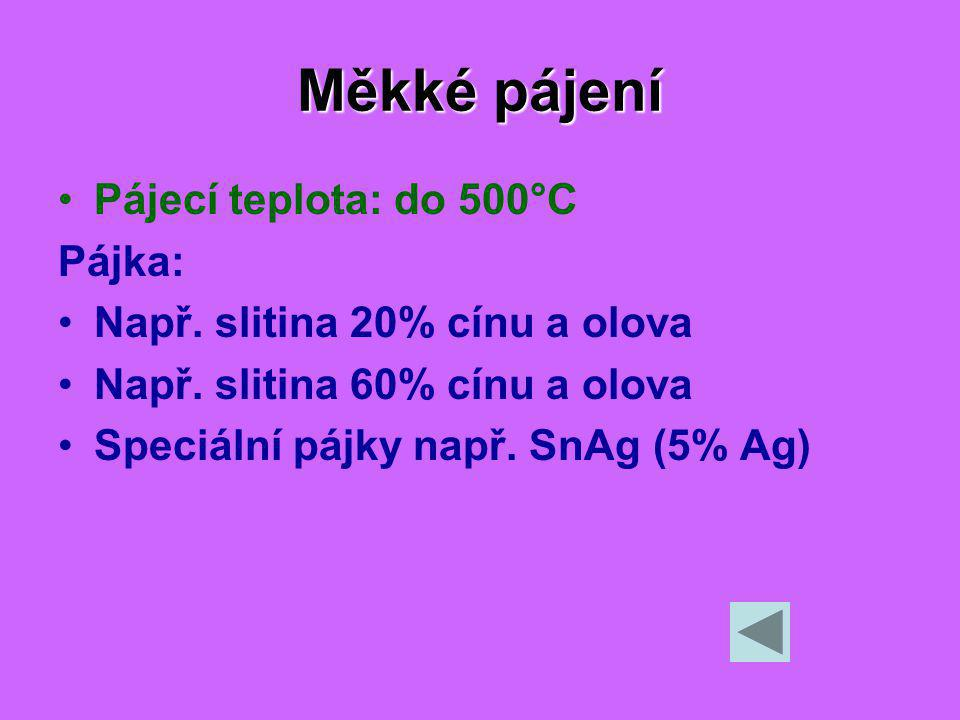 Měkké pájení Pájecí teplota: do 500°C Pájka: