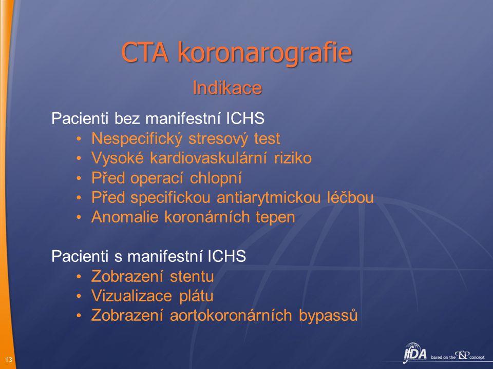 CTA koronarografie Indikace Pacienti bez manifestní ICHS