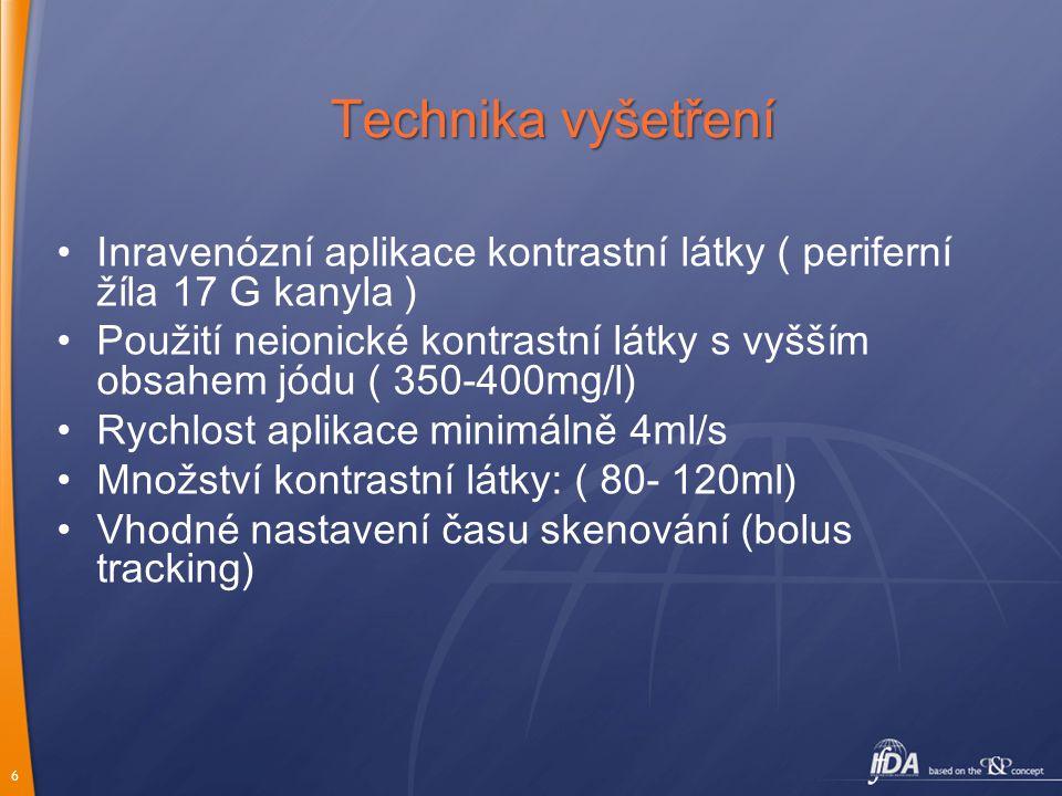 Technika vyšetření Inravenózní aplikace kontrastní látky ( periferní žíla 17 G kanyla )