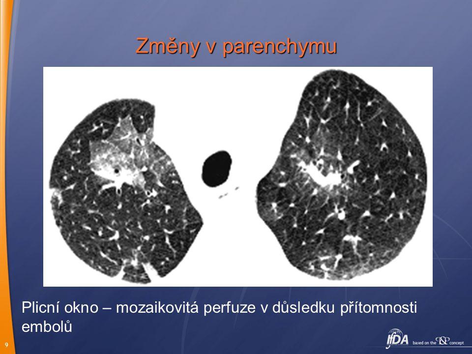 Změny v parenchymu Plicní okno – mozaikovitá perfuze v důsledku přítomnosti embolů