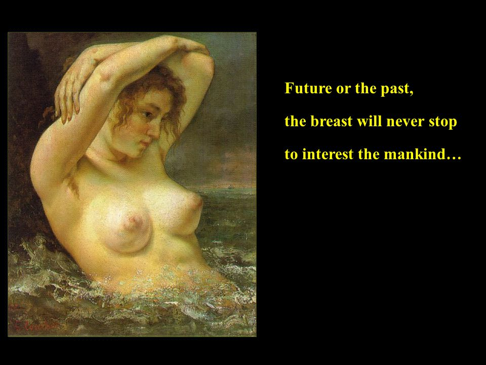 Future or the past, the breast will never stop to interest the mankind…