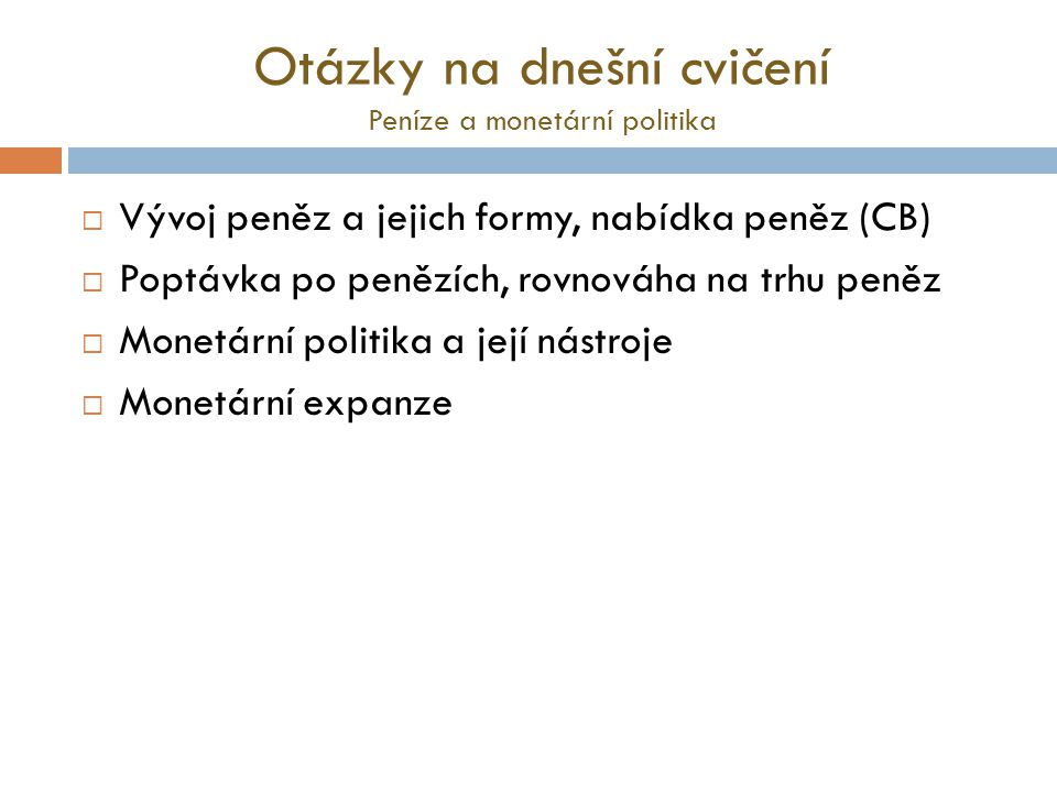 Otázky na dnešní cvičení Peníze a monetární politika