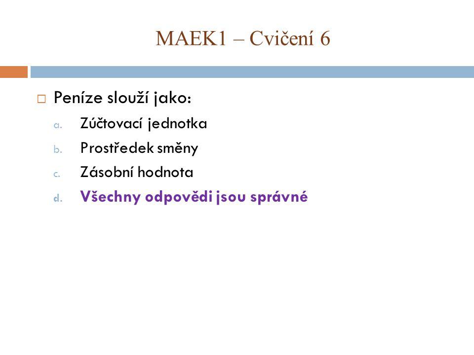 MAEK1 – Cvičení 6 Peníze slouží jako: Zúčtovací jednotka