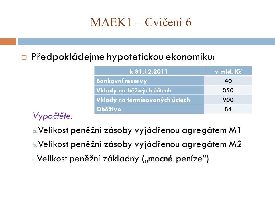 MAEK1 – Cvičení 6 Předpokládejme hypotetickou ekonomiku: Vypočtěte: