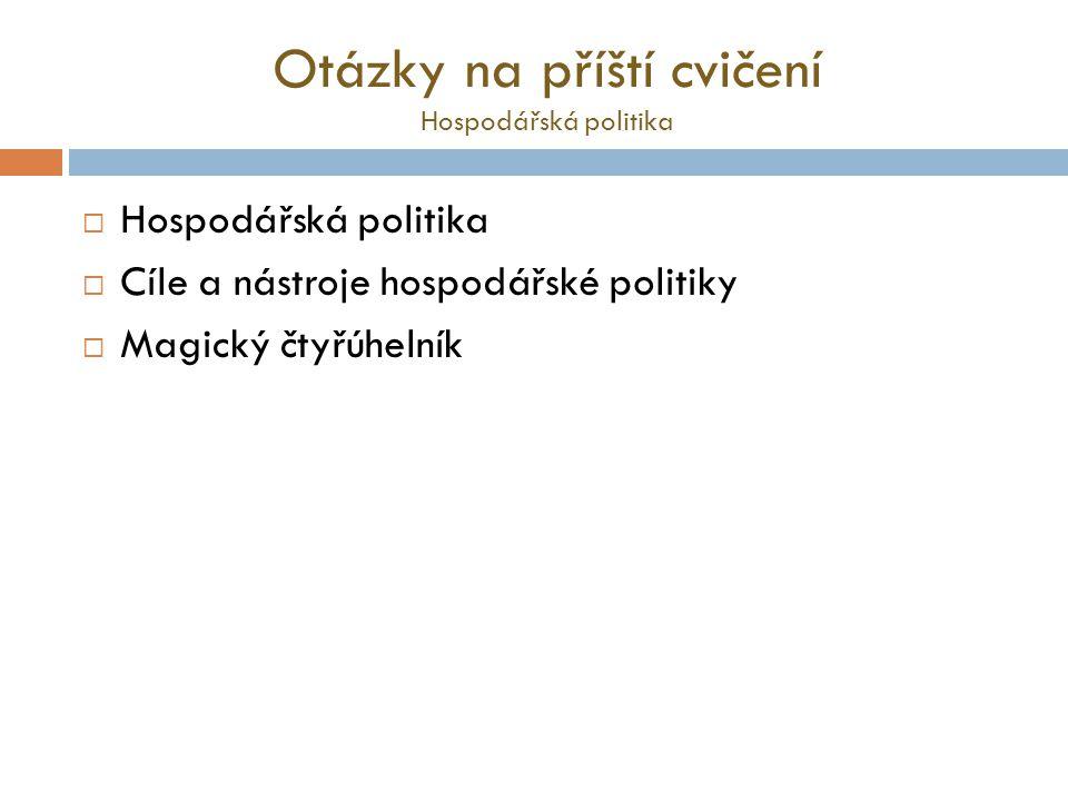 Otázky na příští cvičení Hospodářská politika