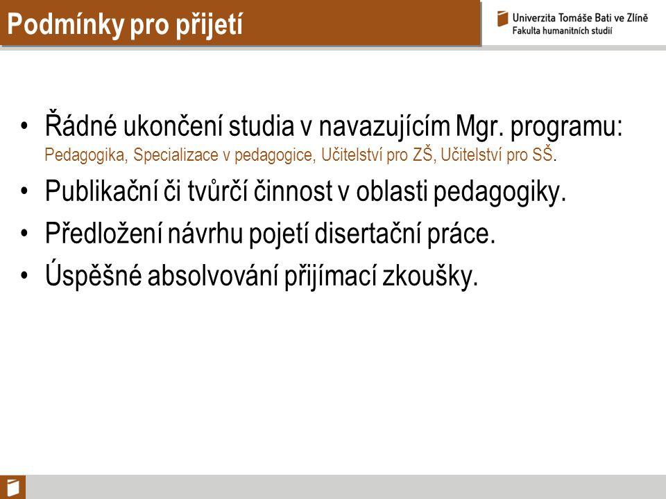 Podmínky pro přijetí Řádné ukončení studia v navazujícím Mgr. programu: Pedagogika, Specializace v pedagogice, Učitelství pro ZŠ, Učitelství pro SŠ.
