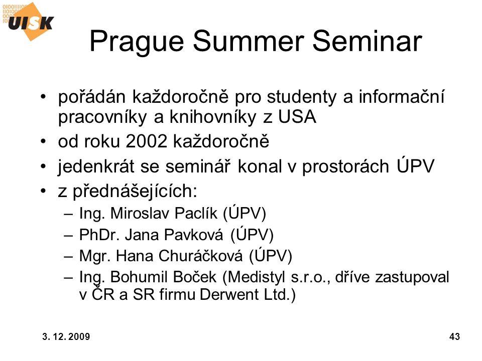 Prague Summer Seminar pořádán každoročně pro studenty a informační pracovníky a knihovníky z USA. od roku 2002 každoročně.