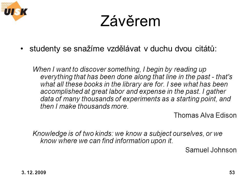 Závěrem studenty se snažíme vzdělávat v duchu dvou citátů: