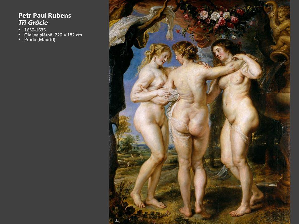 Petr Paul Rubens Tři Grácie 1630-1635 Olej na plátně, 220 × 182 cm
