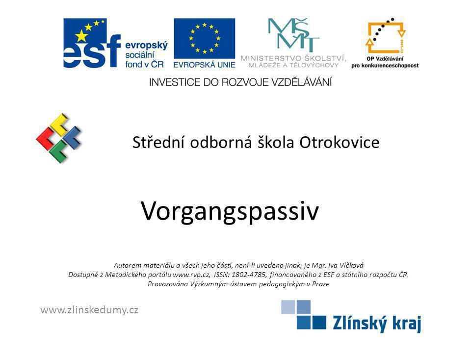 Vorgangspassiv Střední odborná škola Otrokovice www.zlinskedumy.cz