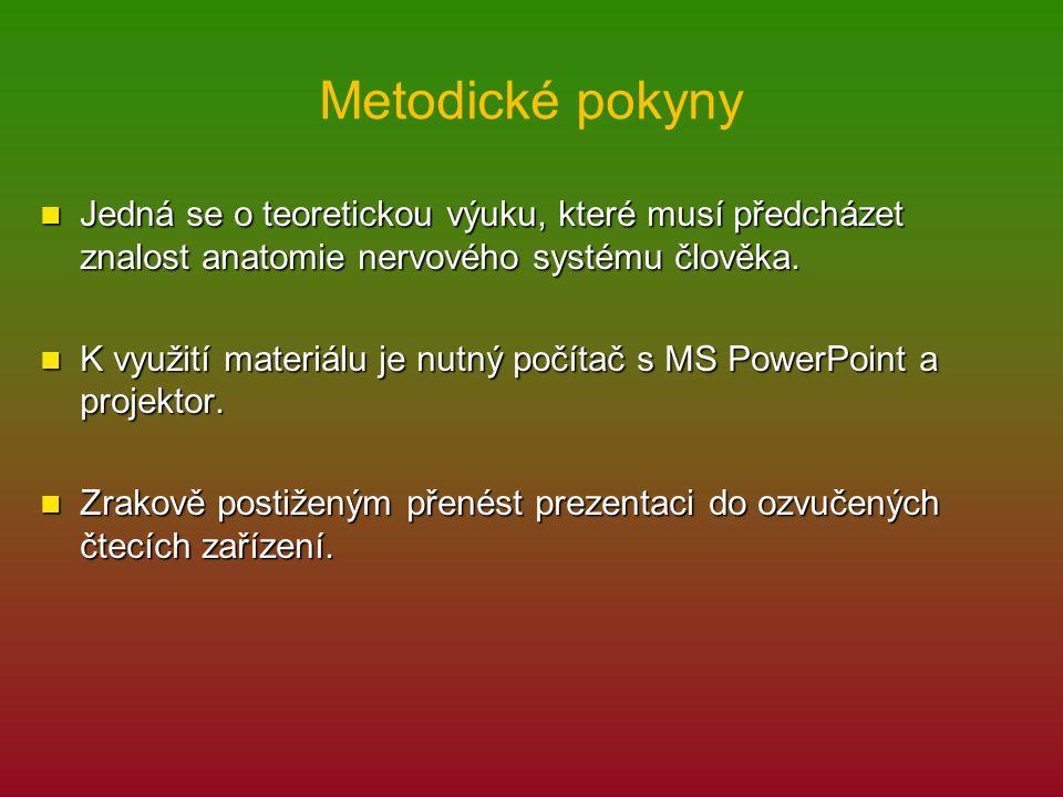 Metodické pokyny Jedná se o teoretickou výuku, které musí předcházet znalost anatomie nervového systému člověka.