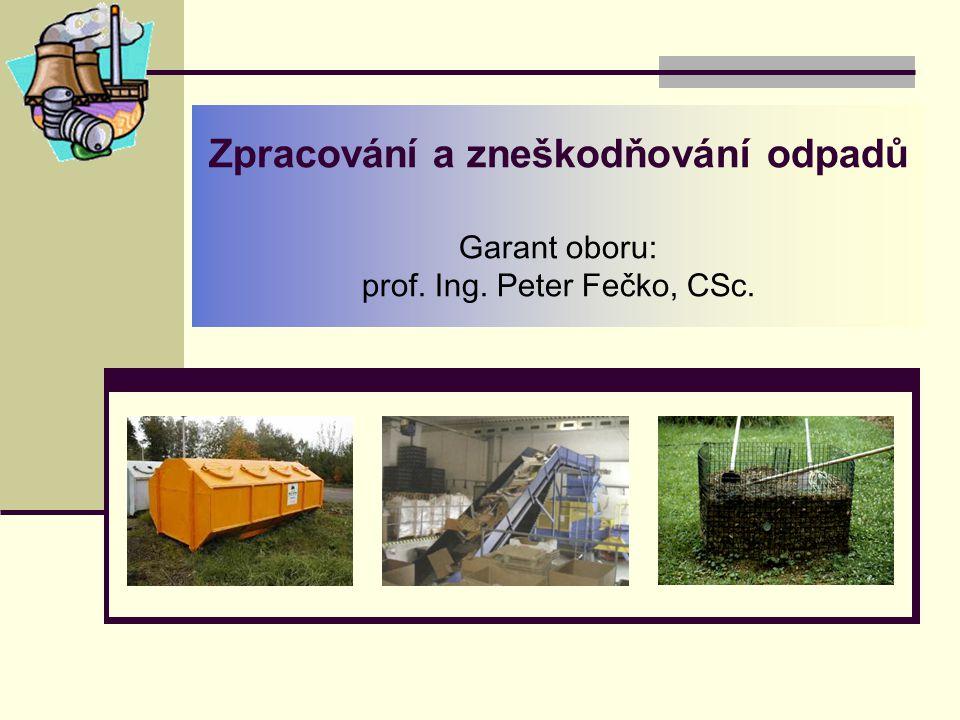 Zpracování a zneškodňování odpadů Garant oboru: prof. Ing