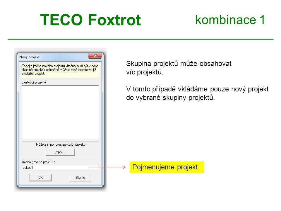 TECO Foxtrot kombinace 1 Skupina projektů může obsahovat víc projektů.