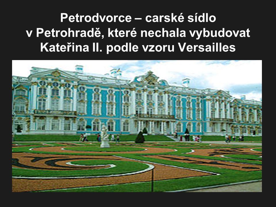Petrodvorce – carské sídlo v Petrohradě, které nechala vybudovat Kateřina II. podle vzoru Versailles