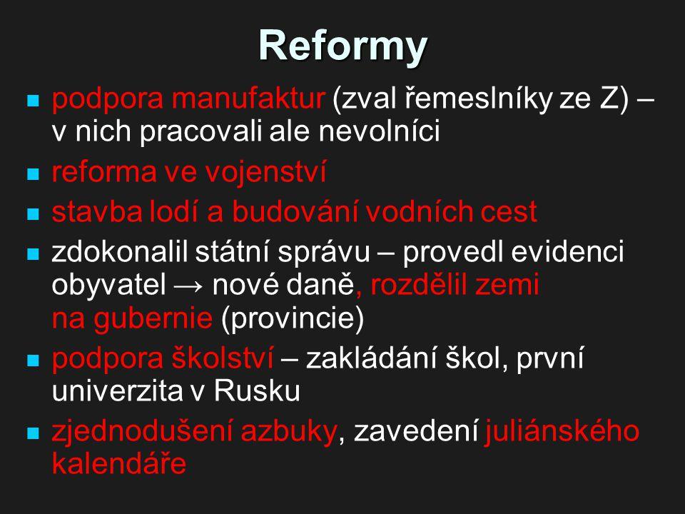 Reformy podpora manufaktur (zval řemeslníky ze Z) – v nich pracovali ale nevolníci. reforma ve vojenství.