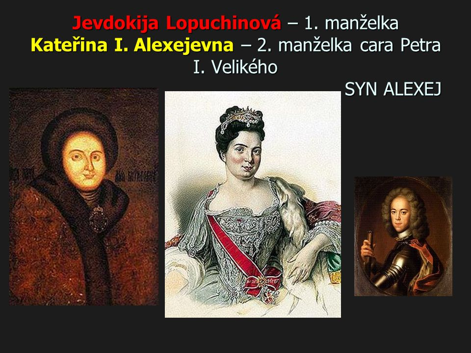 Jevdokija Lopuchinová – 1. manželka Kateřina I. Alexejevna – 2