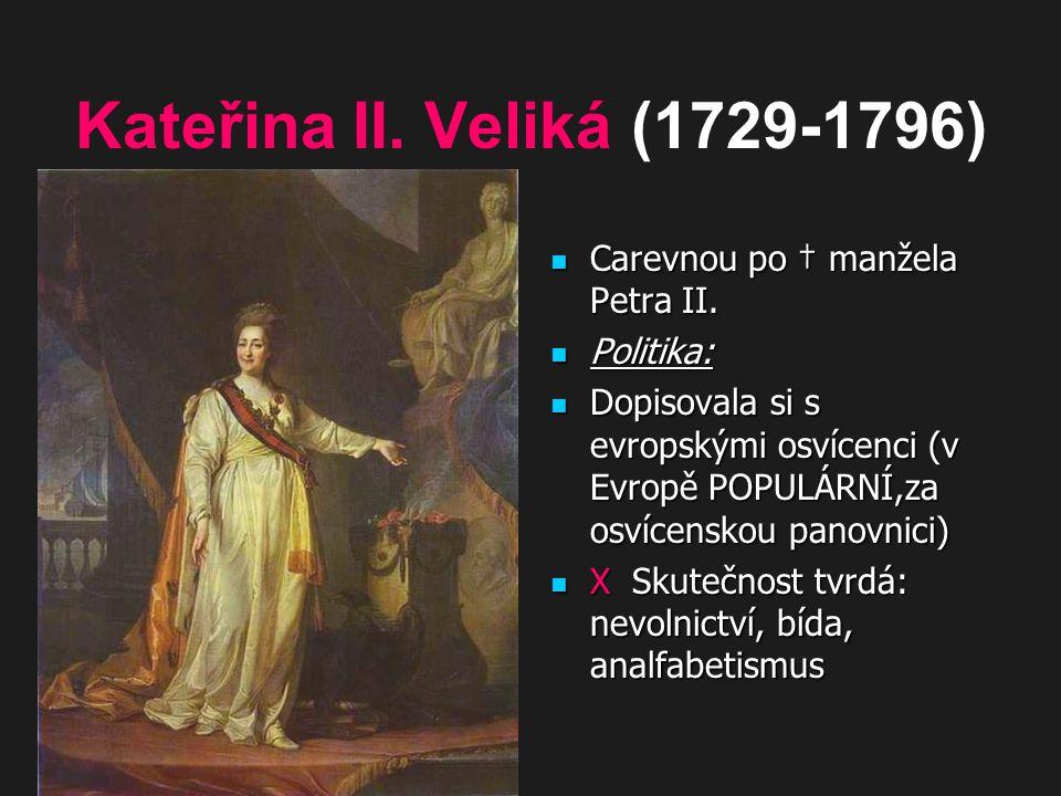 Kateřina II. Veliká (1729-1796) Carevnou po † manžela Petra II.