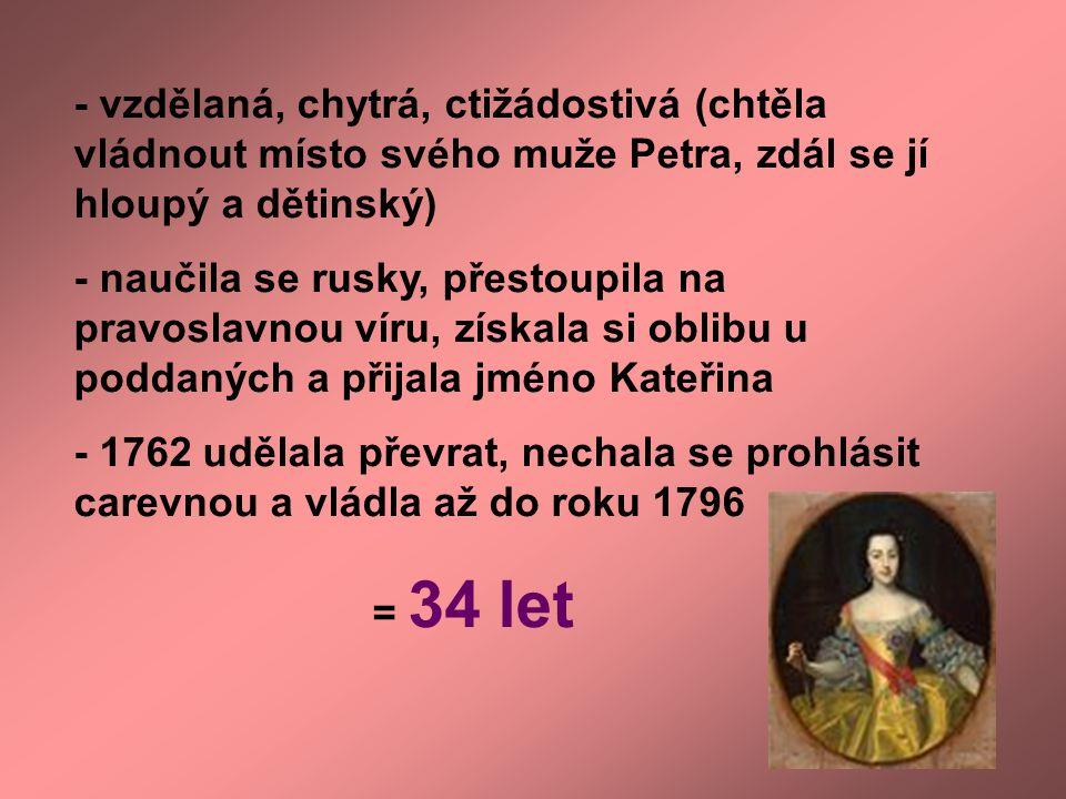 - vzdělaná, chytrá, ctižádostivá (chtěla vládnout místo svého muže Petra, zdál se jí hloupý a dětinský)