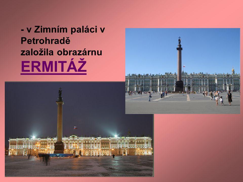 - v Zimním paláci v Petrohradě založila obrazárnu ERMITÁŽ
