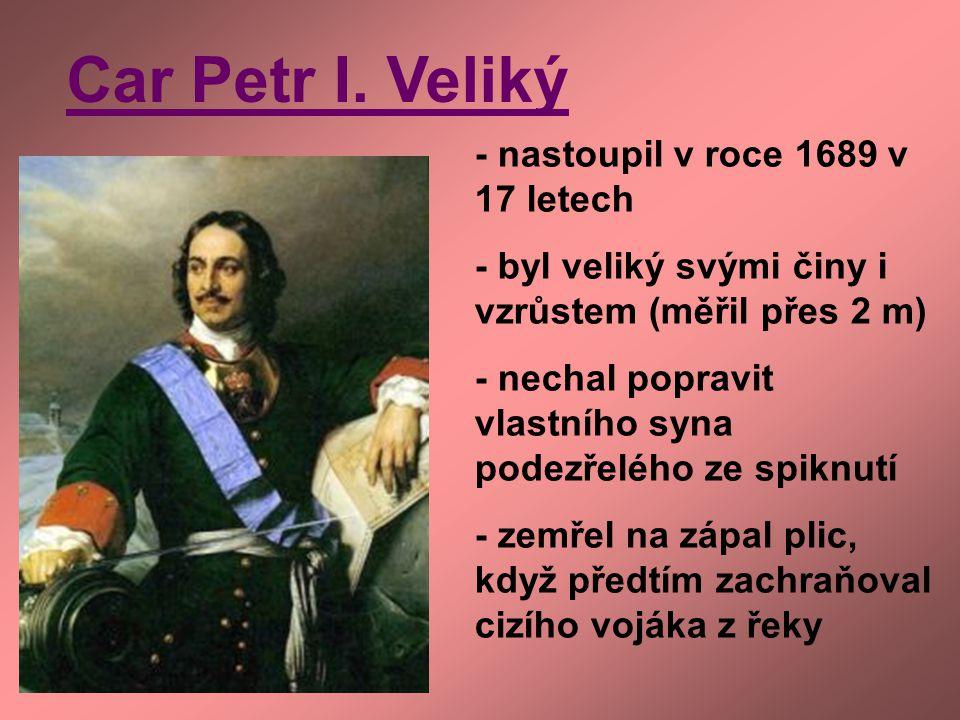 Car Petr I. Veliký - nastoupil v roce 1689 v 17 letech