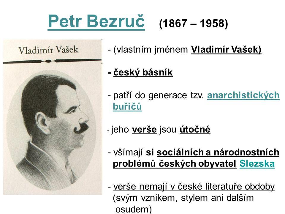 Petr Bezruč (1867 – 1958) - (vlastním jménem Vladimír Vašek)