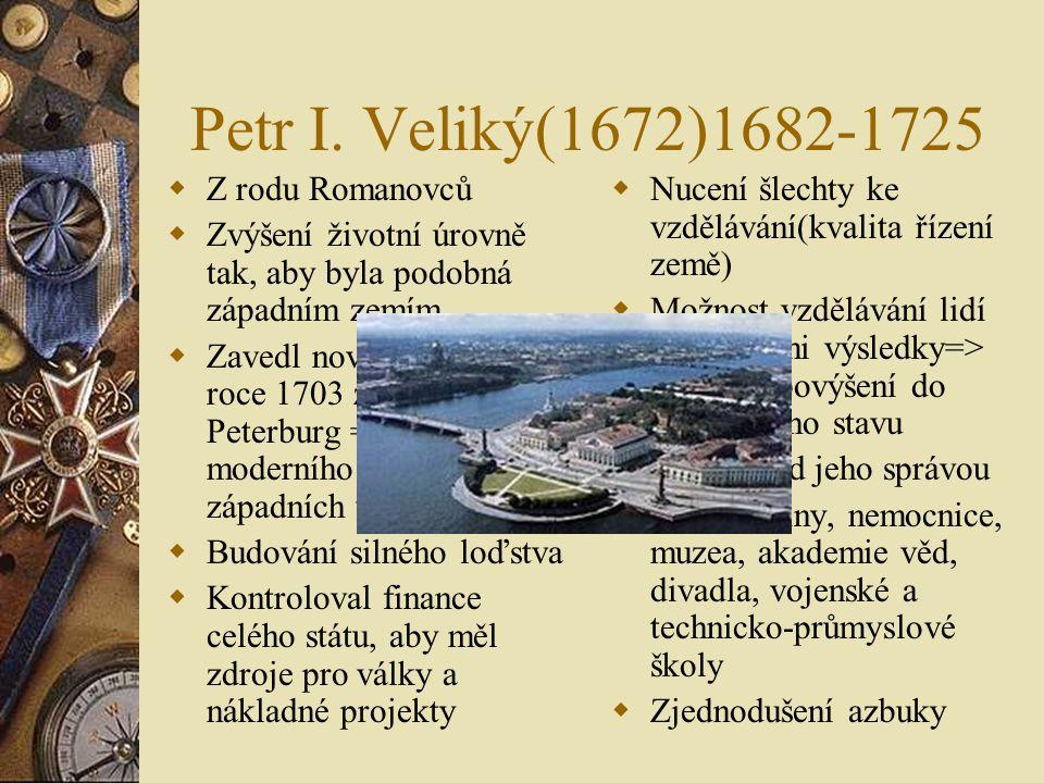 Petr I. Veliký(1672)1682-1725 Z rodu Romanovců