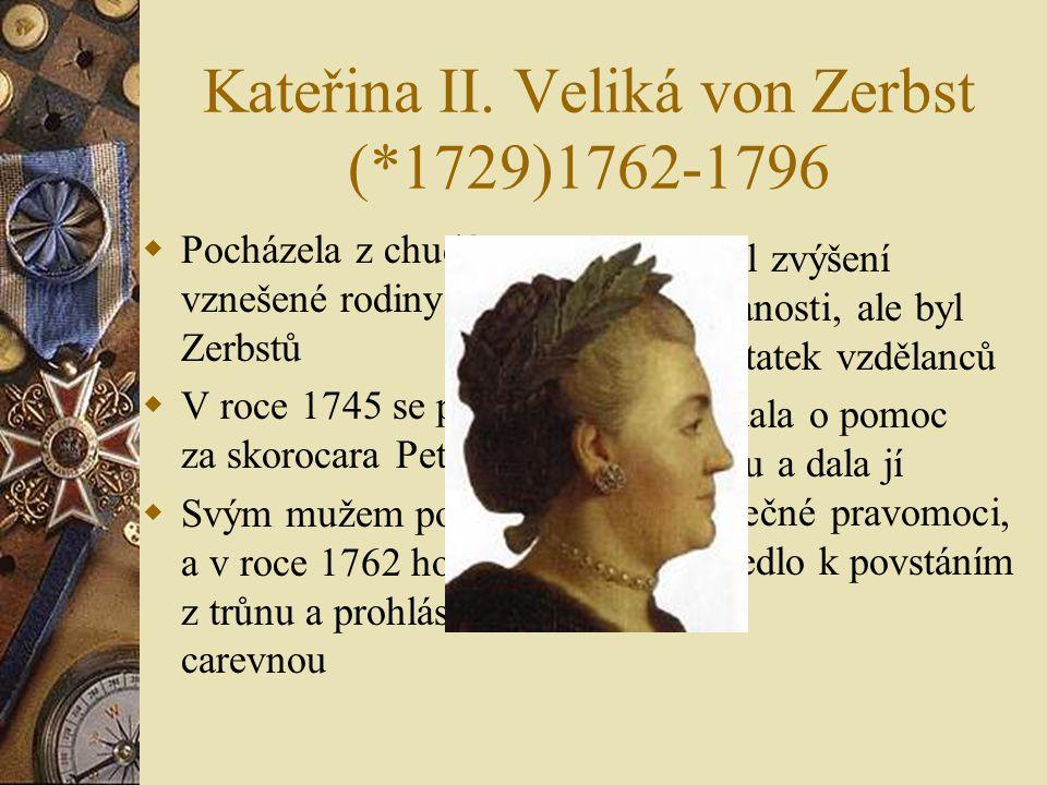 Kateřina II. Veliká von Zerbst (*1729)1762-1796