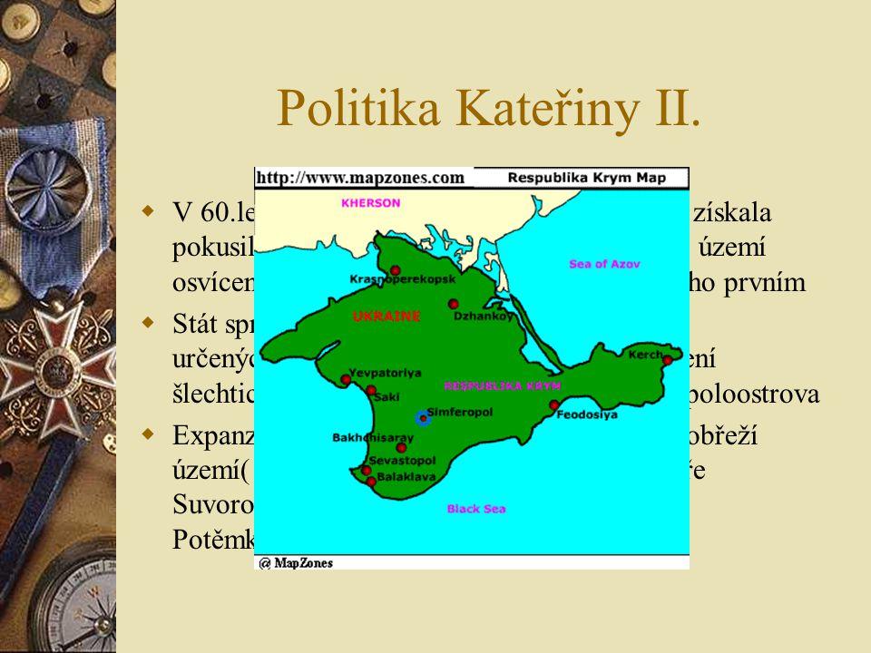 Politika Kateřiny II. V 60.letech 18.století se pokusila neúspěšně o osvícenskou reformu. Stát spravovali po určených oblastech šlechtici.