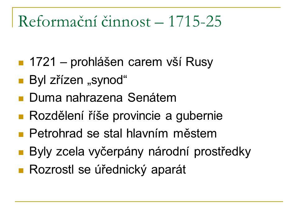 Reformační činnost – 1715-25 1721 – prohlášen carem vší Rusy