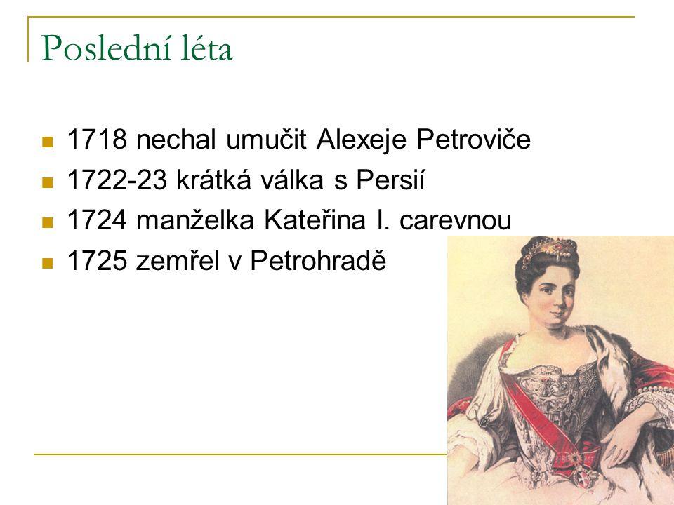 Poslední léta 1718 nechal umučit Alexeje Petroviče