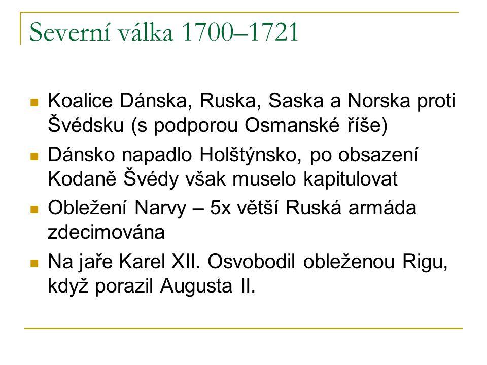 Severní válka 1700–1721 Koalice Dánska, Ruska, Saska a Norska proti Švédsku (s podporou Osmanské říše)