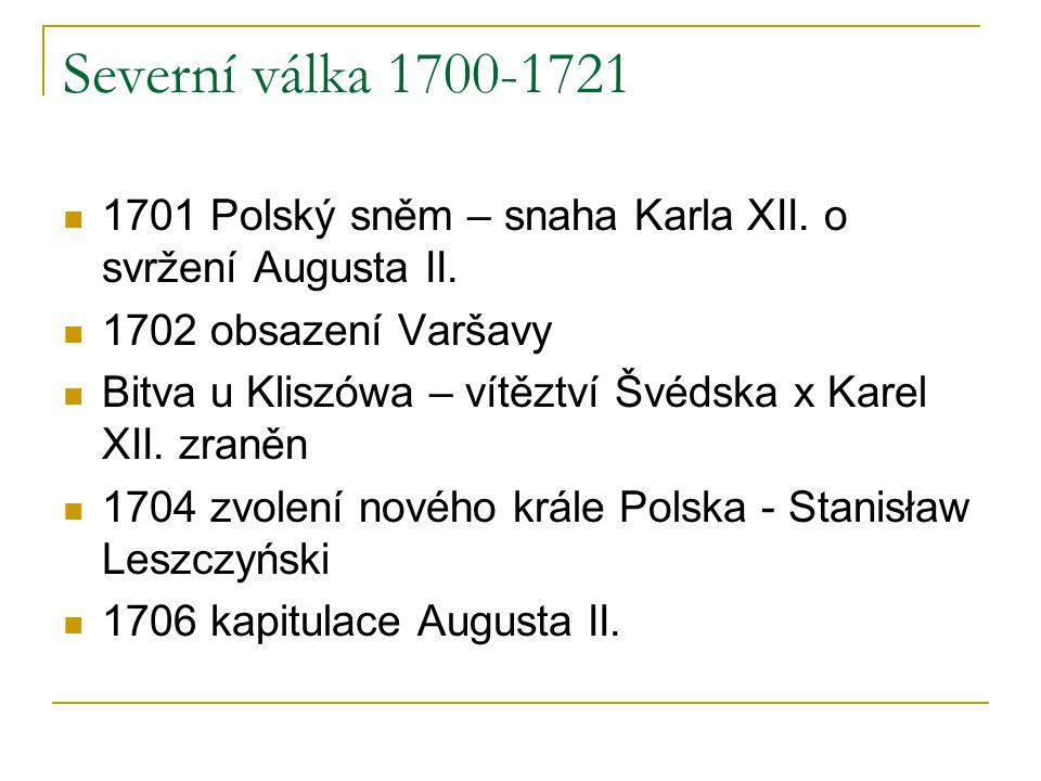 Severní válka 1700-1721 1701 Polský sněm – snaha Karla XII. o svržení Augusta II. 1702 obsazení Varšavy.