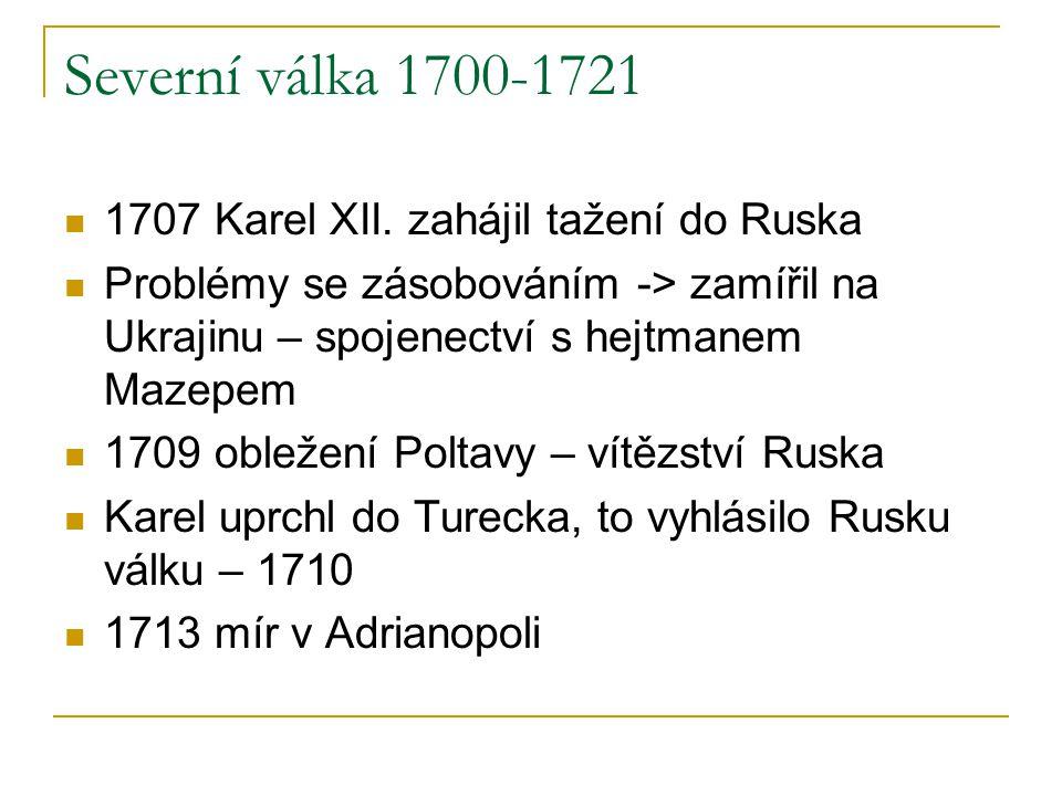 Severní válka 1700-1721 1707 Karel XII. zahájil tažení do Ruska