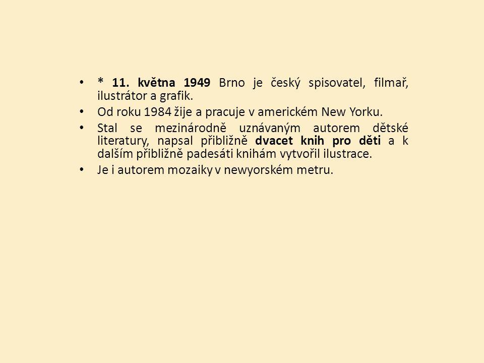* 11. května 1949 Brno je český spisovatel, filmař, ilustrátor a grafik.