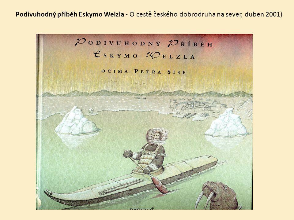Podivuhodný příběh Eskymo Welzla - O cestě českého dobrodruha na sever, duben 2001)