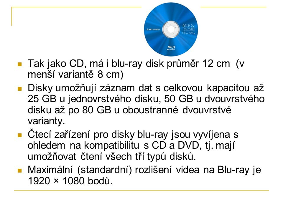 Tak jako CD, má i blu-ray disk průměr 12 cm (v menší variantě 8 cm)