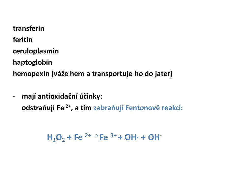 H2O2 + Fe 2+  Fe 3+ + OH· + OH- transferin feritin ceruloplasmin
