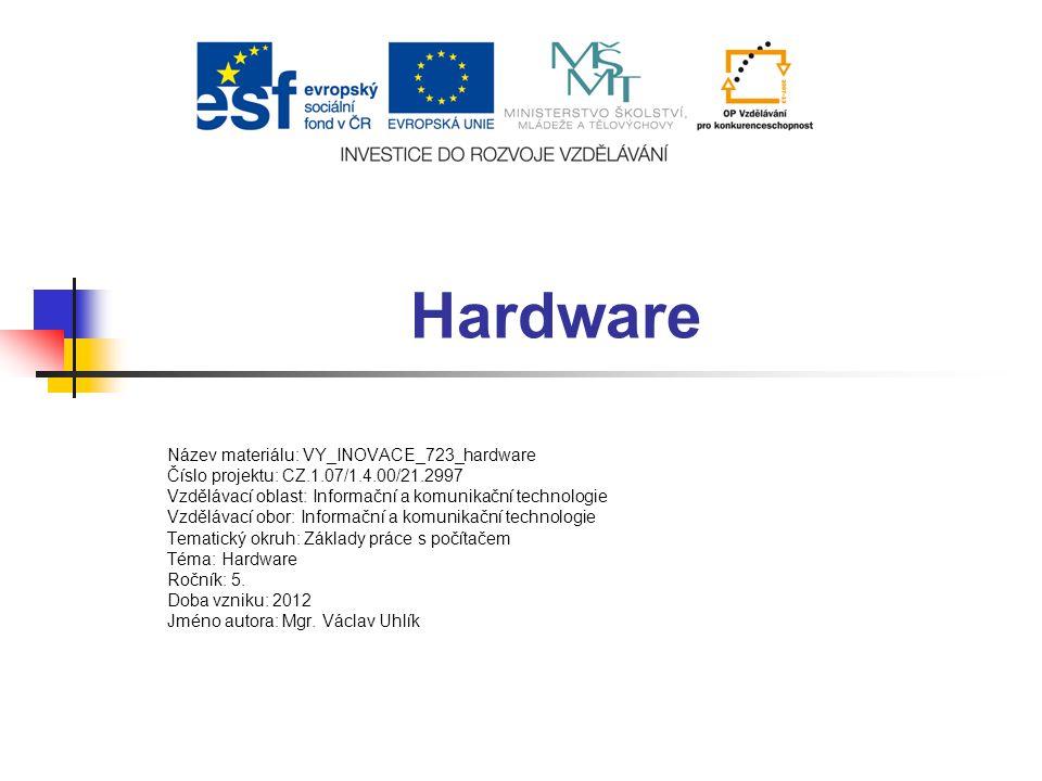 Hardware Název materiálu: VY_INOVACE_723_hardware