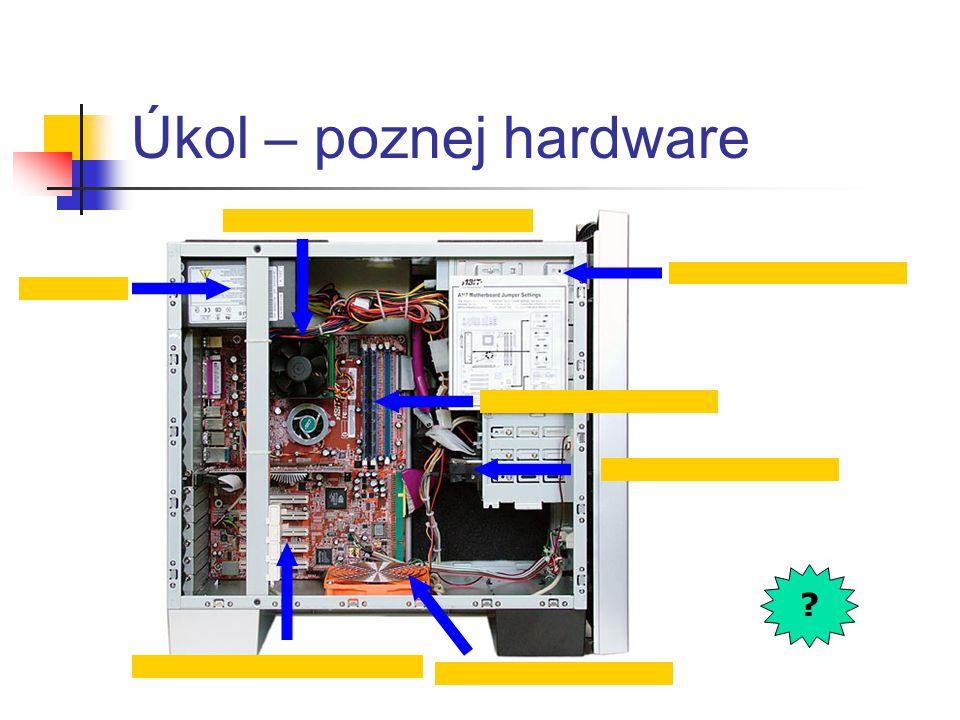 Úkol – poznej hardware procesor (pod chladičem) CD/DVD mechanika