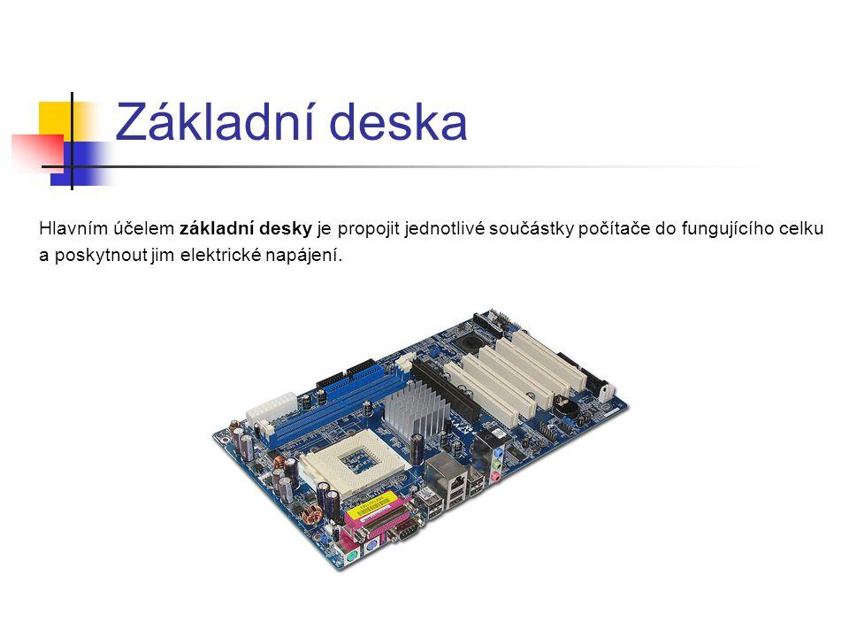 Základní deska Hlavním účelem základní desky je propojit jednotlivé součástky počítače do fungujícího celku.
