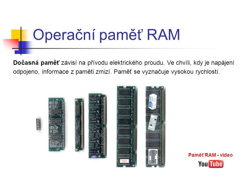Operační paměť RAM Dočasná paměť závisí na přívodu elektrického proudu. Ve chvíli, kdy je napájení.